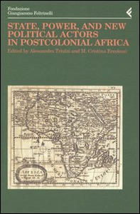 Libro Annali della Fondazione Giangiacomo Feltrinelli (2002). State, power, and new political actors in postcolonial Africa. Ediz. inglese e francese