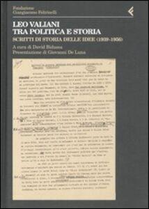 Foto Cover di Leo Valiani, tra politica e storia. Scritti di storia delle idee (1939-1956), Libro di  edito da Feltrinelli
