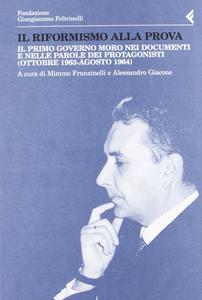 Libro Il riformismo alla prova. Il primo governo Moro nei documenti e nelle parole dei protagonisti (ottobre 1963-agosto 1964)