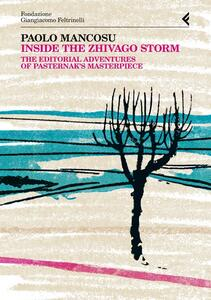 Inside the Zhivago storm. The editorial adventures of Pasternak's masterpiece - Paolo Mancosu - copertina