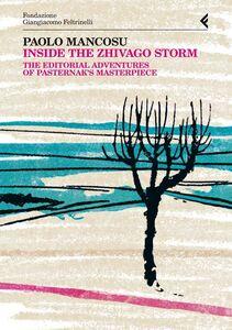 Libro Inside the Zhivago storm. The editorial adventures of Pasternak's masterpiece Paolo Mancosu