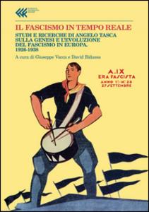 Libro Il fascismo in tempo reale. Studi e ricerche di Angelo Tasca sulla genesi e l'evoluzione del regime fascista. 1926-1938