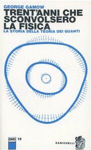 Foto Cover di Trent'anni che sconvolsero la fisica. la storia della teoria dei quanti, Libro di George Gamow, edito da Zanichelli