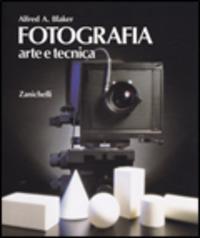 Fotografia. Arte e tecnica. Per gli Ist. D'arte - Blaker Alfred A. - wuz.it