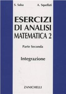 Esercizi di analisi matematica 2. Vol. 2: Integrazione multipla secondo Riemann su linee e superfici secondo Lebesque.. - Sandro Salsa,Annamaria Squellati Marinoni - copertina