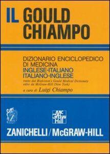 Libro Il gould Chiampo. Dizionario enciclopedico di medicina inglese-italiano, italiano-inglese