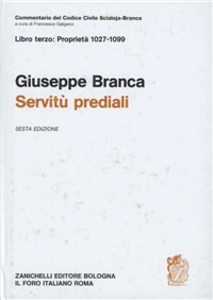 Libro Commentario al Codice civile. Servitù prediali (artt. 1027-1099 del Cod. Civ.) Giuseppe Branca