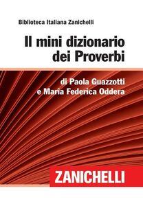 Foto Cover di Il mini dizionario dei proverbi, Libro di Paola Guazzotti,M. Federica Oddera, edito da Zanichelli