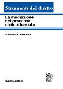 Foto Cover di La mediazione nel processo civile riformato, Libro di Francesca Cuomo Ulloa, edito da Zanichelli