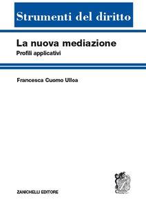 Libro La nuova mediazione. Profili applicativi Francesca Cuomo Ulloa