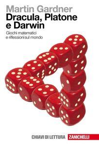 Libro Dracula, Platone e Darwin. Giochi matematici e riflessioni sul mondo Martin Gardner