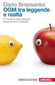 Libro OGM tra leggende e realtà. Chi ha paura degli organismi geneticamente modificati? Dario Bressanini
