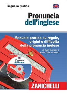 Libro Pronuncia dell'inglese. Manuale pratico su regole, origini e difficoltà della pronuncia inglese. Con CD-ROM John Johnson , M. Chiara Piccolo
