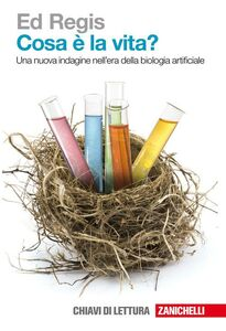 Foto Cover di Cosa è la vita? Una nuova indagine nell'era della biologia artificiale, Libro di Ed Regis, edito da Zanichelli