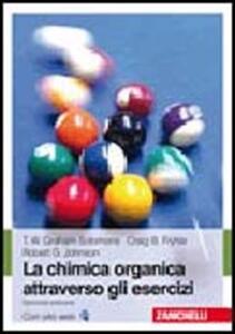 La chimica organica attraverso gli esercizi - T. W. Solomons Graham,Craig B. Fryhle,Robert G. Johnson - copertina