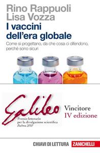 Libro I vaccini dell'era globale. Come si progettano, da che cosa ci difendono, perché sono sicuri Rino Rappuoli , Lisa Vozza