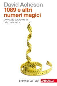 Foto Cover di Milleottantanove e altri numeri magici. Un viaggio sorprendente nella matematica, Libro di David Acheson, edito da Zanichelli