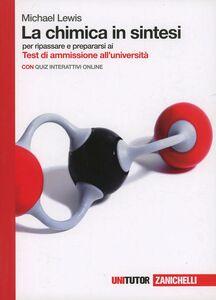 Foto Cover di La chimica in sintesi. per ripassare e prepararsi ai Test di ammissione all'università, Libro di Michael Lewis, edito da Zanichelli