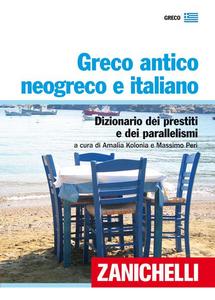 Libro Greco antico, neogreco e italiano. Dizionario dei prestiti e dei parallelismi