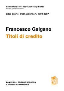 Libro Libro quarto: obbligazioni Artt. 1992-2027. Titoli di credito Francesco Galgano