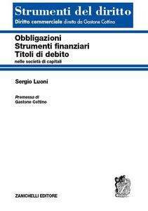 Libro Obbligazioni, strumenti finanziari, titoli di debito nelle società di capitali Sergio Luoni