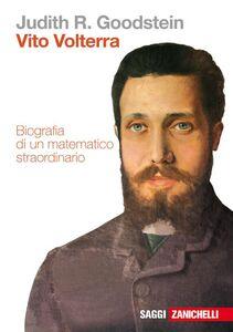 Foto Cover di Vito Volterra. Biografia di un matematico straordinario, Libro di Judith Goodstein, edito da Zanichelli