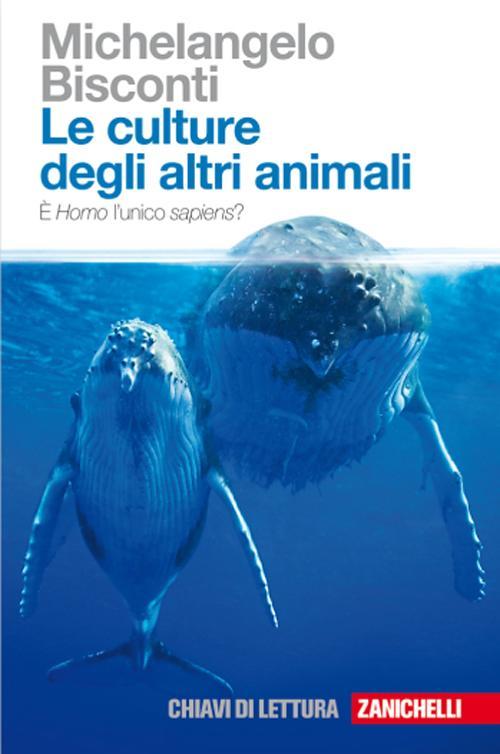 Image of Le culture degli altri animali. È Homo l'unico sapiens?