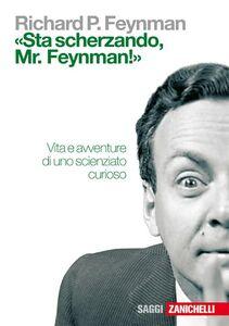 Foto Cover di «Sta scherzando Mr. Feynman!» Vita e avventure di uno scienziato curioso, Libro di Richard P. Feynman, edito da Zanichelli