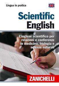 Foto Cover di Scientific English. L'inglese scientifico per relazioni e conferenze in medicina, biologia e scienze naturali, Libro di  edito da Zanichelli