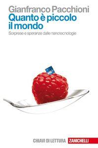 Foto Cover di Quanto è piccolo il mondo. Sorprese e speranze dalle nanotecnologie, Libro di Gianfranco Pacchioni, edito da Zanichelli