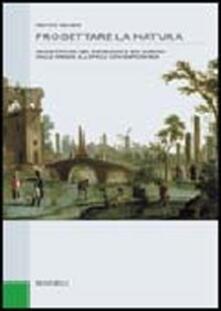 Progettare la natura. Architettura del paesaggio e dei giardini dalle origini all'epoca contemporanea - Franco Panzini - copertina