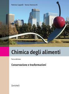 Chimica degli alimenti. Conservazione e trasformazione - Patrizia Cappelli,Vanna Vannucchi - copertina