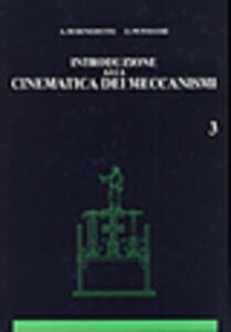 Introduzione alla cinematica dei meccanismi. Vol. 3 - Augusto Di Benedetto,Ettore Pennestrì - copertina