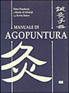 Manuale di agopuntura - Peter Deadman,Mazir Al-Khafaji,Kevin Baker - copertina