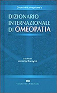 Churchill Livingstone's dizionario internazionale di omeopatia - Swayne Jeremy - wuz.it