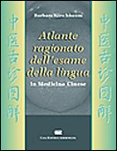 Atlante ragionato dell'esame della lingua in medicina tradizionale cinese - Barbara Kirschbaum - copertina