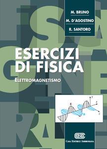 Esercizi di fisica. Elettromagnetismo - Mauro Bruno,Michela D'Agostino,Rosario Santoro - copertina