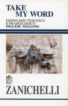 Listadelpopolo.it Take my word. Dizionario tematico e fraseologico inglese-italiano Image