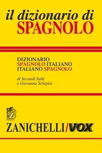 Il dizionario di spagnolo. Dizionario spagnolo-italiano, italiano-spagnolo. Ediz. bilingue