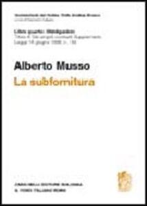 Libro La subfornitura. Titolo III dei singoli contratti. Supplemento legge 18 giugno 1998 n. 192 Alberto Musso