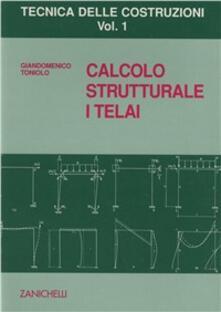 Camfeed.it Tecnica delle costruzioni. Vol. 1: Calcolo strutturale. I telai. Image
