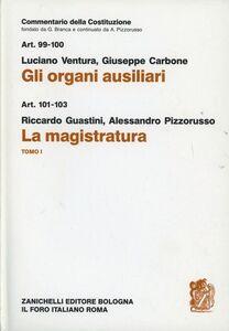 Libro Commetario della Costituzione. Gli organi ausiliari. La magistratura. Vol. 1: Artt. 99-103.