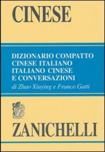 Libro Cinese. Dizionario compatto cinese-italiano, italiano-cinese e conversazioni Zhao Xiuying , Franco Gatti
