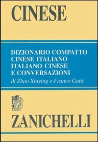 Cinese. Dizionario compatto cinese-italiano, italiano-cinese e conversazioni - Xiuying Zhao Gatti Franco - wuz.it