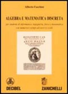 Algebra e matematica discreta. Per studenti di informatica, ingegneria, fisica e matematica. Con numerosi esempi ed esercizi svolti.pdf