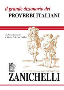 Foto Cover di Il grande dizionario dei proverbi italiani, Libro di Paola Guazzotti,M. Federica Oddera, edito da Zanichelli