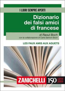 Libro Les faux amis aux aguets. Dizionario dei falsi amici di francese. Ediz. bilingue Raoul Boch