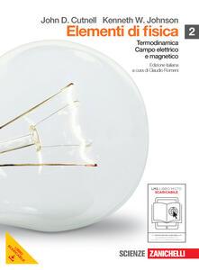 Elementi di fisica. Per le Scuole superiori. Con espansione online. Vol. 2: Termodinamica, campo elettrico e magnetico.