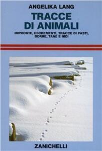 Tracce di animali. Impronte, escrementi, tracce di pasti, borre, tane e nidi