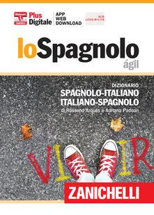 Voluntariadobaleares2014.es Lo spagnolo ágil. Dizionario spagnolo-italiano, italiano-spagnolo. Plus digitale. Con aggiornamento online. Con app Image